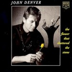 John Denver, The Flower That Shattered The Stone