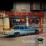 The Smoking Trees, Acetates