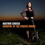 Heather Crosse, Groovin' at the Crosse Roads