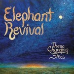Elephant Revival, These Changing Skies