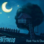 The Hextalls, Rock You To Sleep