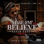 Kevin Gates, Make Em Believe