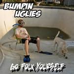 Bumpin Uglies, Go Folk Yourself
