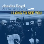 Charles Lloyd & The Marvels, I Long To See You