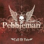 Pebbleman, Call Of Fate