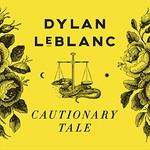 Dylan LeBlanc, Cautionary Tale
