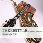 Threestyle, Smooth n Chill