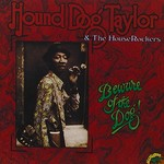 Hound Dog Taylor & The HouseRockers, Beware Of The Dog
