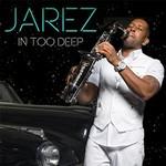 Jarez, In Too Deep