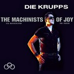 Die Krupps, The Machinists Of Joy