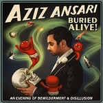 Aziz Ansari, Buried Alive!