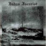 Judas Iscariot, The Cold Earth Slept Below
