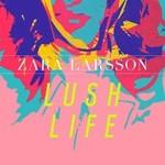 Zara Larsson, Lush Life