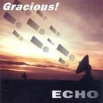 Gracious, Echo
