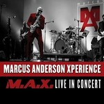 Marcus Anderson, Marcus Anderson Xperience (M.A.X. Live in Concert)