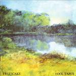 Fruitcake, Fool Tapes