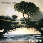 Fruitcake, One More Slice