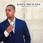John Michael, Sophisticated
