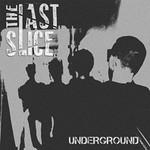 The Last Slice, Underground