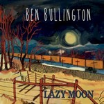 Ben Bullington, Lazy Moon