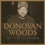 Donovan Woods, Hard Settle, Ain't Troubled
