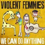Violent Femmes, We Can Do Anything