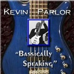 Kevin Parlor, Bassically Speaking