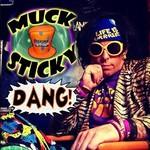 Muck Sticky, Dang!