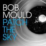 Bob Mould, Patch The Sky