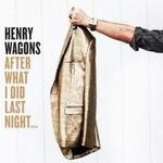 Henry Wagons, After What I Did Last Night...