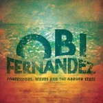 Obi Fernandez, Confessions, Waves and The Garden State