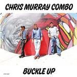 Chris Murray Combo, Buckle Up