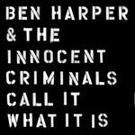 Ben Harper & The Innocent Criminals, Call It What It Is