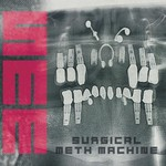 Surgical Meth Machine, Surgical Meth Machine