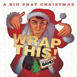 Gordon Goodwin's Big Phat Band, A Big Phat Christmas Wrap This!