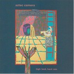 Aztec Camera, High Land, Hard Rain