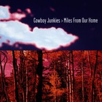 Cowboy Junkies, Miles From Our Home mp3