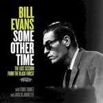 Bill Evans, Some Other Time: The Lost Session From The Black Forest