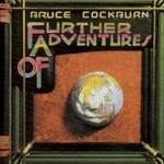 Bruce Cockburn, Further Adventures Of