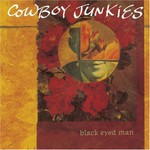 Cowboy Junkies, Black Eyed Man