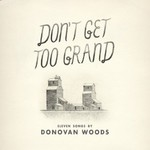 Donovan Woods, Don't Get Too Grand