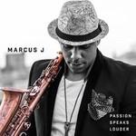 Marcus J, Passion Speaks Louder
