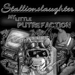 Stallionslaughter, My Little Putrefaction