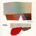 Fog, For Good