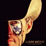 Aaron Watson, The Underdog