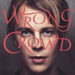 Tom Odell, Wrong Crowd