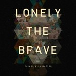 Lonely the Brave, Things Will Matter