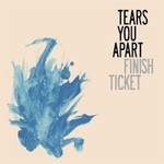 Finish Ticket, Tears You Apart