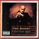Too $hort, Can't Stay Away