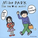 Mike Park, For The Love Of Music
